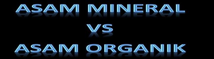 Perbedaan Asam Mineral dan Asam Organik